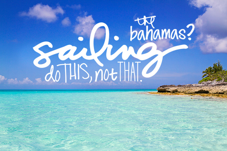 Sailing the Bahamas Do This Not That-Sailing-Blog-Cruising-Caribbean-LAHOWIND-Sailboat-Tips